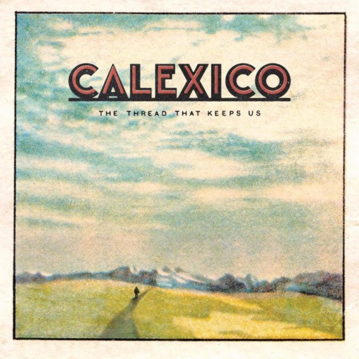 calexico-the-thread-that-keep-us-recensione